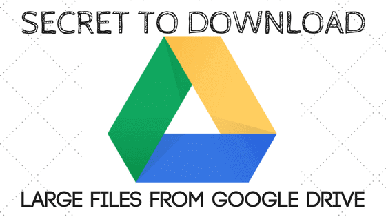 Secret: How to download large files from Google Drive the right way